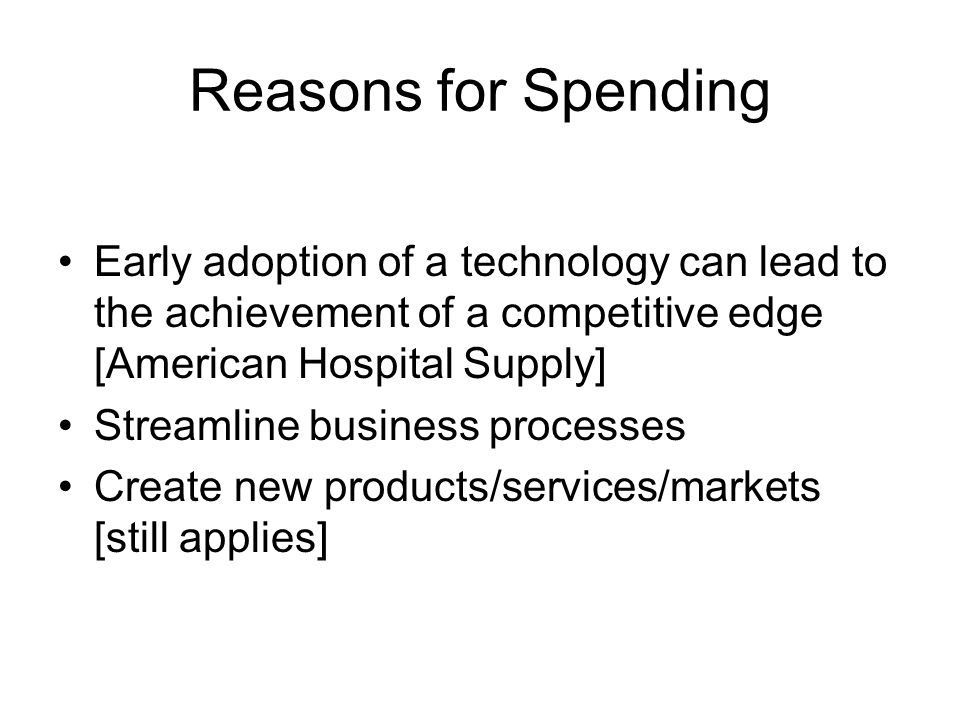 Reasons for Spending Early adoption of a technology can lead to the achievement of a competitive edge [American Hospital Supply]